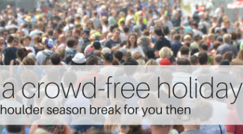 Time to take a shoulder season holiday for a crowd-free break