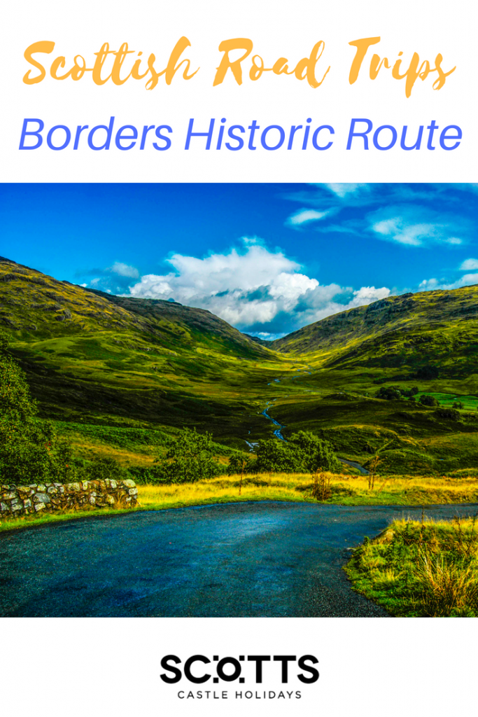 Why drive the Borders Historic Route This is a Scottish road trip for lovers of truly scenic landscapes. The Borders offer one stunning vista after another. Think rolling hills, lush valleys and occasional woodlands, all crisscrossed with bubbling brooks and rivers and dotted with some of the Scotland's finest stately homes. And of course, the odd castle.